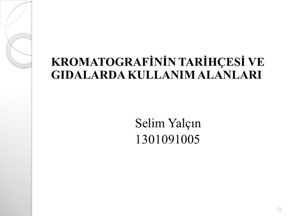 KROMATOGRAFİNİN TARİHÇESİ VE GIDALARDA KULLANIM ALANLARI Selim Yalçın 1301091005 52