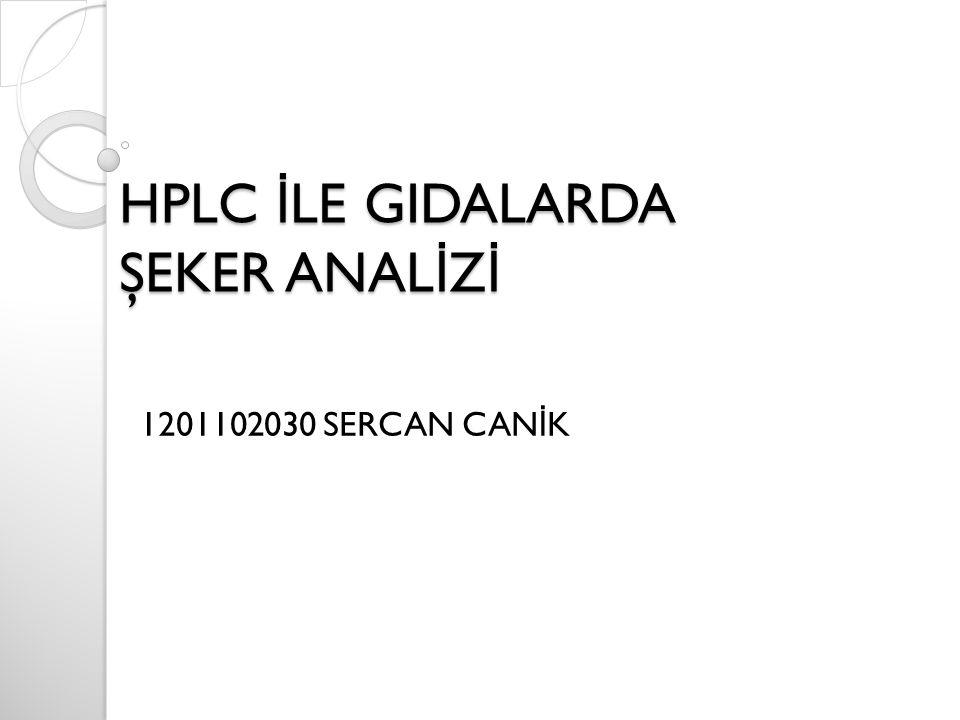 HPLC İ LE GIDALARDA ŞEKER ANAL İ Z İ 1201102030 SERCAN CAN İ K