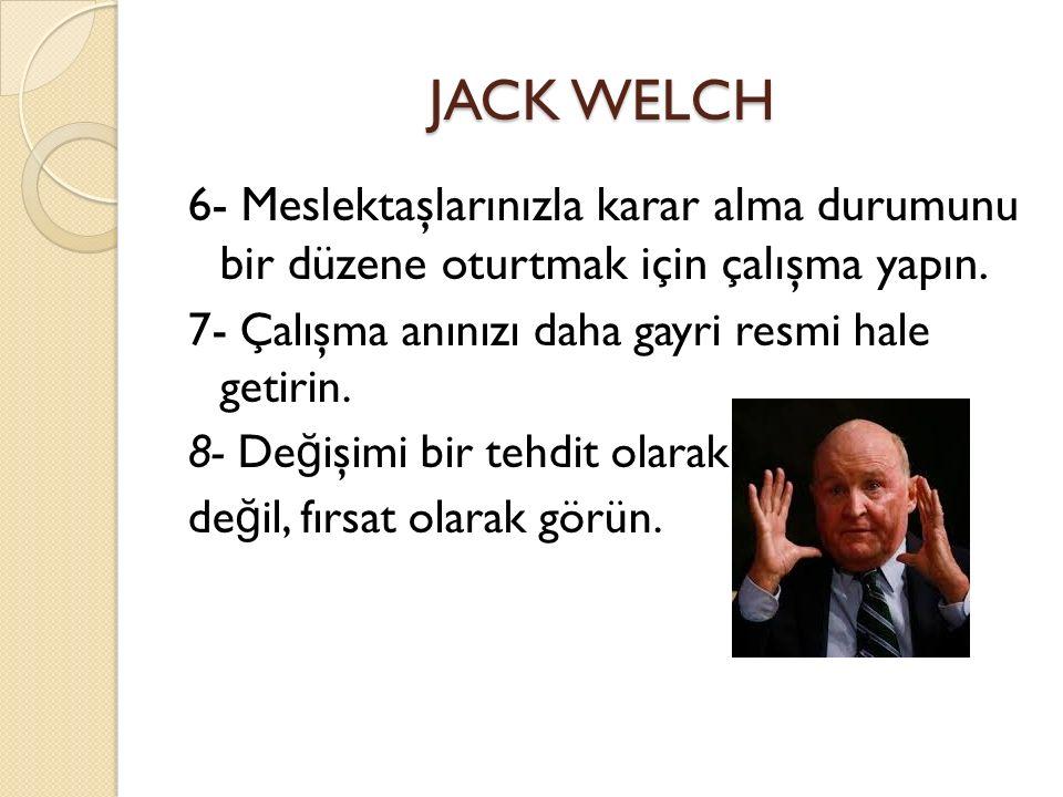 JACK WELCH 6- Meslektaşlarınızla karar alma durumunu bir düzene oturtmak için çalışma yapın.