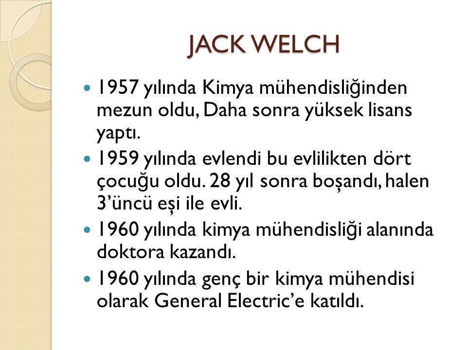 JACK WELCH 1957 yılında Kimya mühendisli ğ inden mezun oldu, Daha sonra yüksek lisans yaptı.