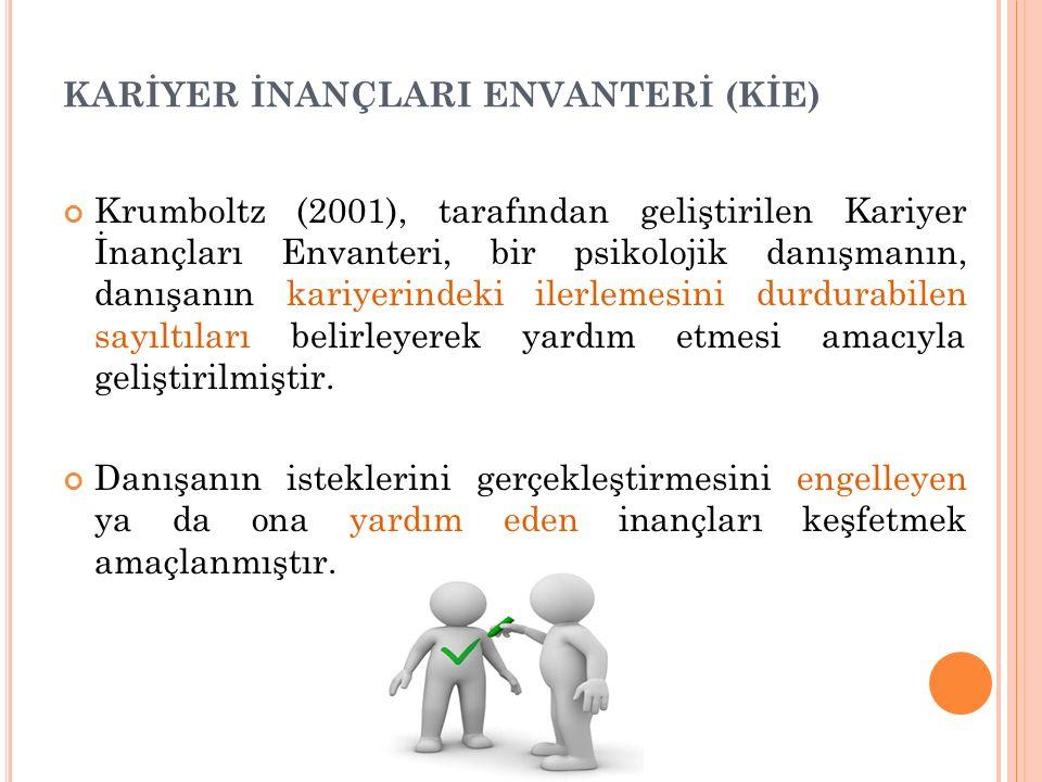 KARİYER İNANÇLARI ENVANTERİ (KİE) Krumboltz (2001), tarafından geliştirilen Kariyer İnançları Envanteri, bir psikolojik danışmanın, danışanın kariyeri