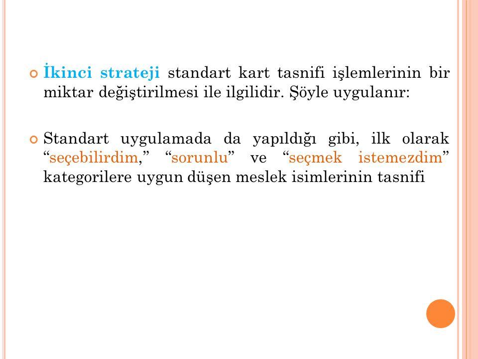 İkinci strateji standart kart tasnifi işlemlerinin bir miktar değiştirilmesi ile ilgilidir. Şöyle uygulanır: Standart uygulamada da yapıldığı gibi, il