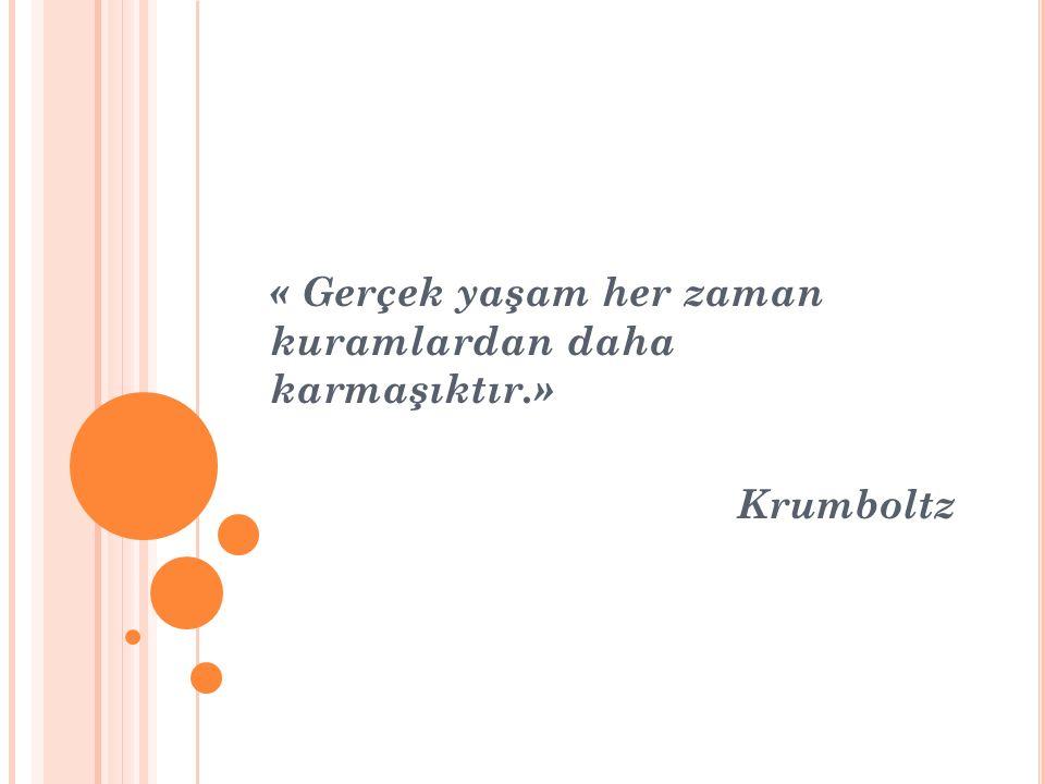 « Gerçek yaşam her zaman kuramlardan daha karmaşıktır.» Krumboltz