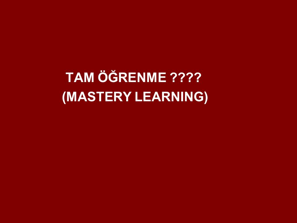 TAM ÖĞRENME ???? (MASTERY LEARNING)