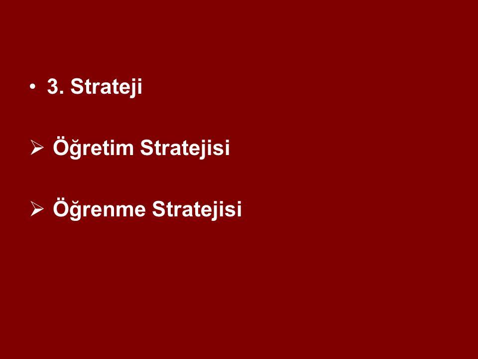 3. Strateji  Öğretim Stratejisi  Öğrenme Stratejisi