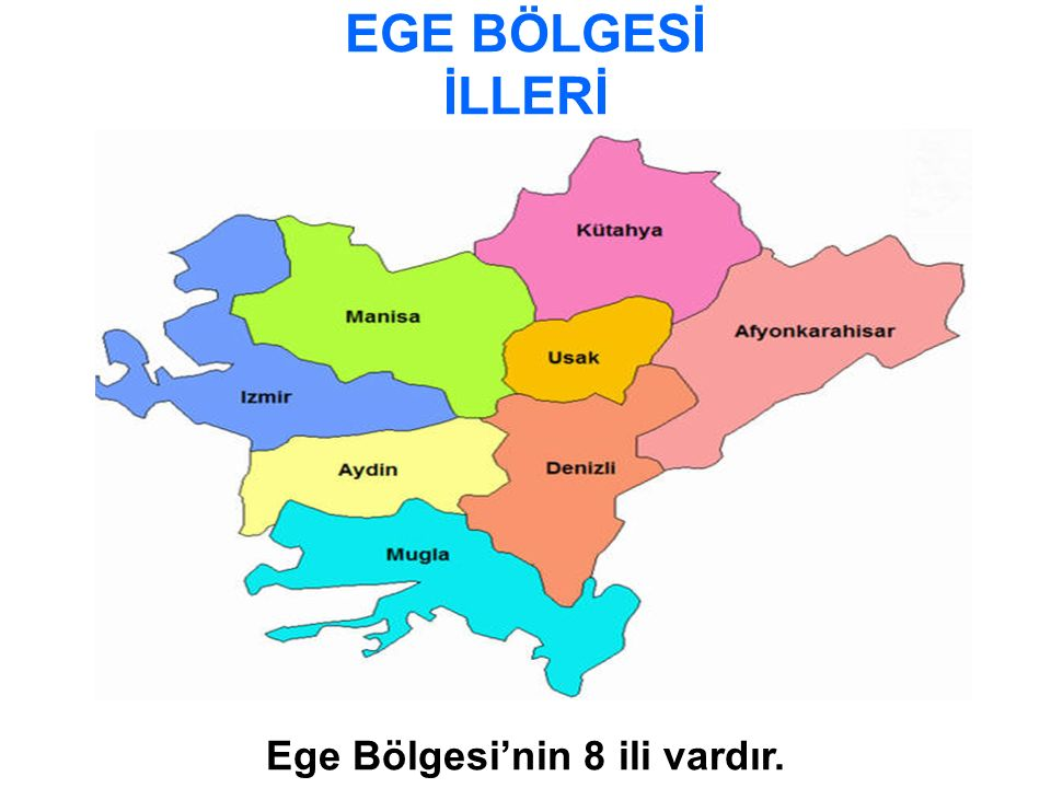 EGE BÖLGESİ İLLERİ Ege Bölgesi'nin 8 ili vardır.