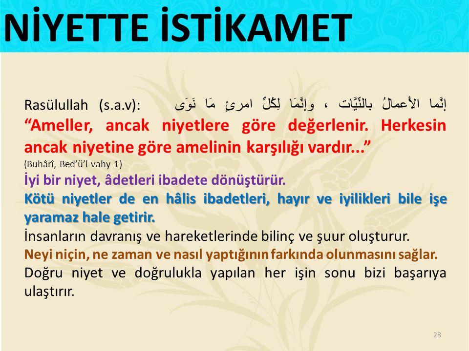 Rasülullah (s.a.v): إنَّما الأَعمالُ بالنِّيَّات ، وإِنَّمَا لِكُلِّ امرئٍ مَا نَوَى Ameller, ancak niyetlere göre değerlenir.