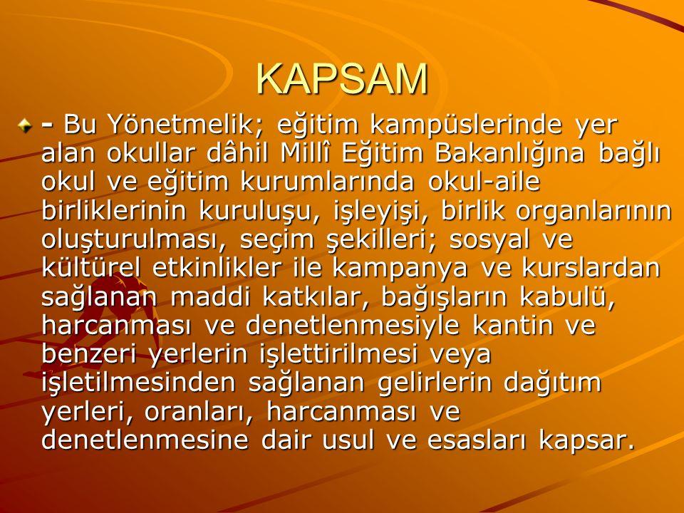 KAPSAM - Bu Yönetmelik; eğitim kampüslerinde yer alan okullar dâhil Millî Eğitim Bakanlığına bağlı okul ve eğitim kurumlarında okul-aile birliklerinin