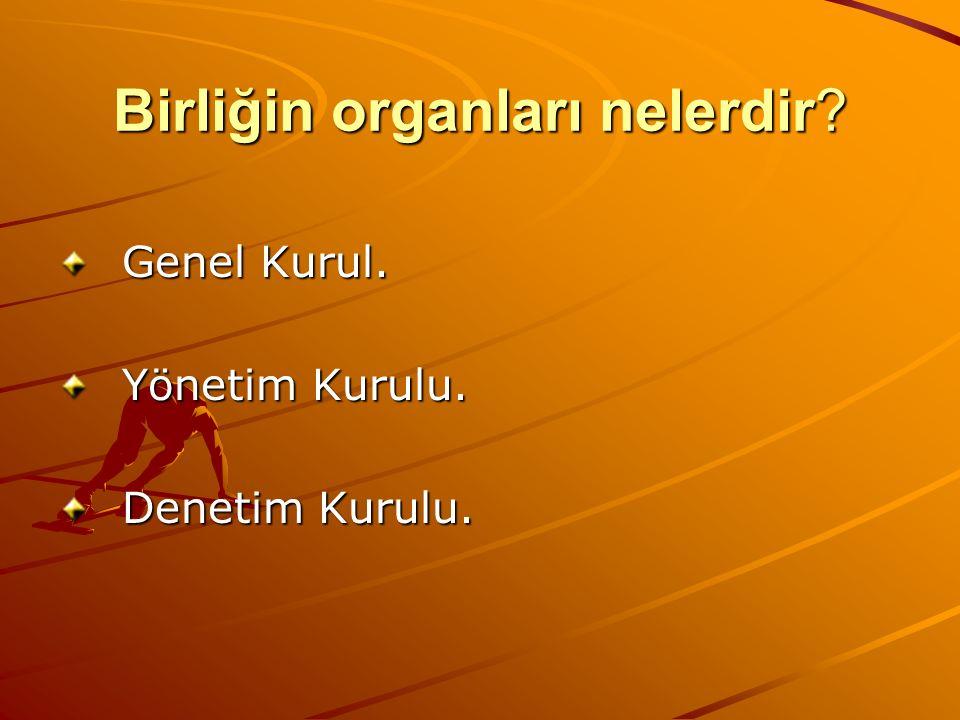 Birliğin organları nelerdir? Genel Kurul. Yönetim Kurulu. Denetim Kurulu.