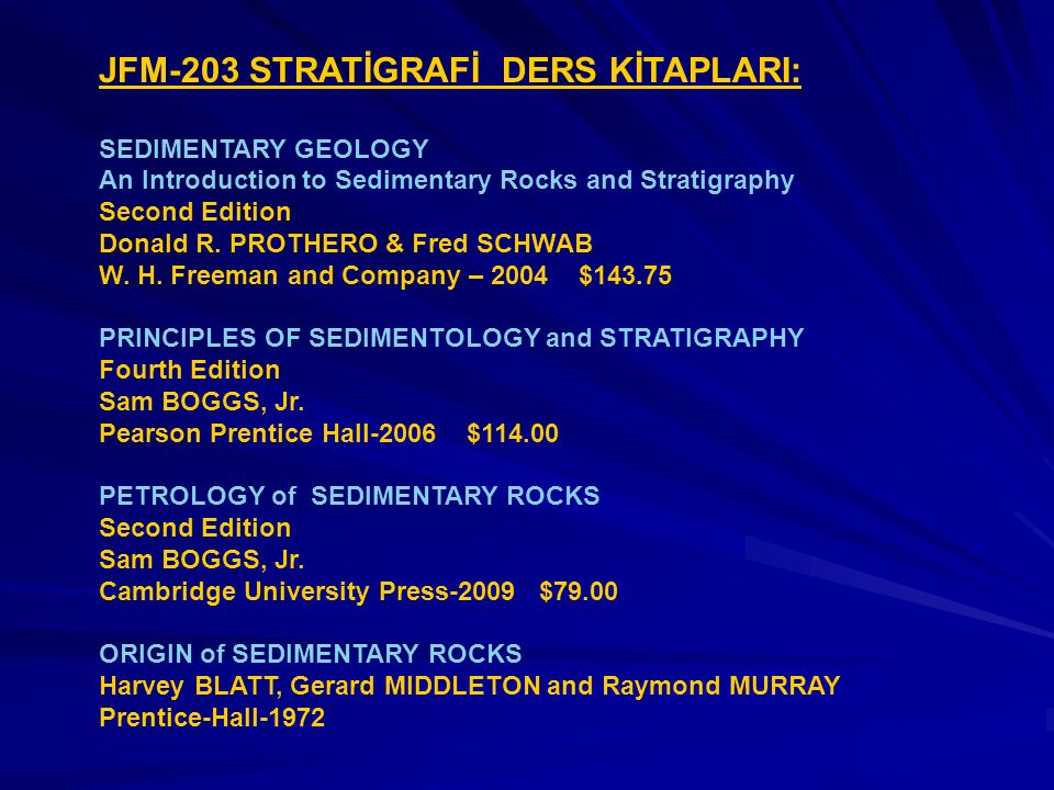 JFM-203 STRATİGRAFİ DERS KİTAPLARI: SEDIMENTARY GEOLOGY An Introduction to Sedimentary Rocks and Stratigraphy Second Edition Donald R. PROTHERO & Fred