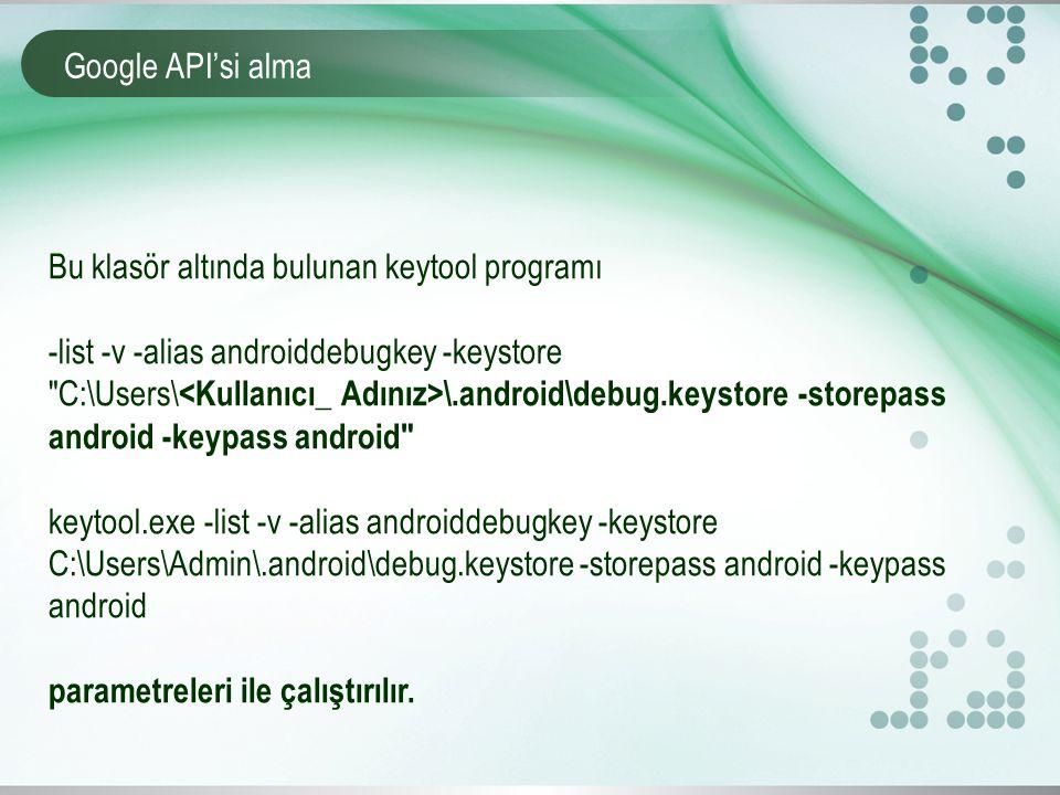 Bu klasör altında bulunan keytool programı -list -v -alias androiddebugkey -keystore C:\Users\ \.android\debug.keystore -storepass android -keypass android keytool.exe -list -v -alias androiddebugkey -keystore C:\Users\Admin\.android\debug.keystore -storepass android -keypass android parametreleri ile çalıştırılır.