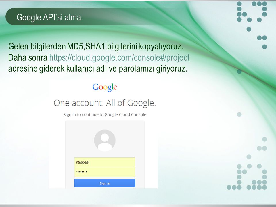 Gelen bilgilerden MD5,SHA1 bilgilerini kopyalıyoruz. Daha sonra https://cloud.google.com/console#/project adresine giderek kullanıcı adı ve parolamızı