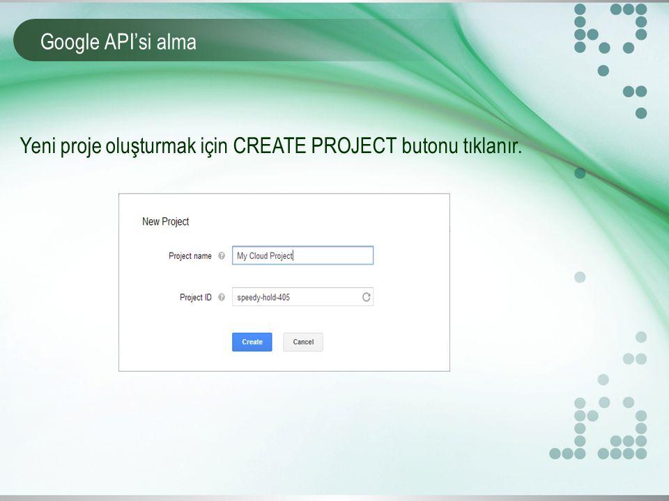 Google API'si alma Yeni proje oluşturmak için CREATE PROJECT butonu tıklanır.
