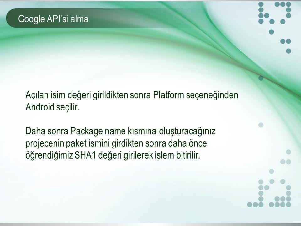 Google API'si alma Açılan isim değeri girildikten sonra Platform seçeneğinden Android seçilir. Daha sonra Package name kısmına oluşturacağınız projece