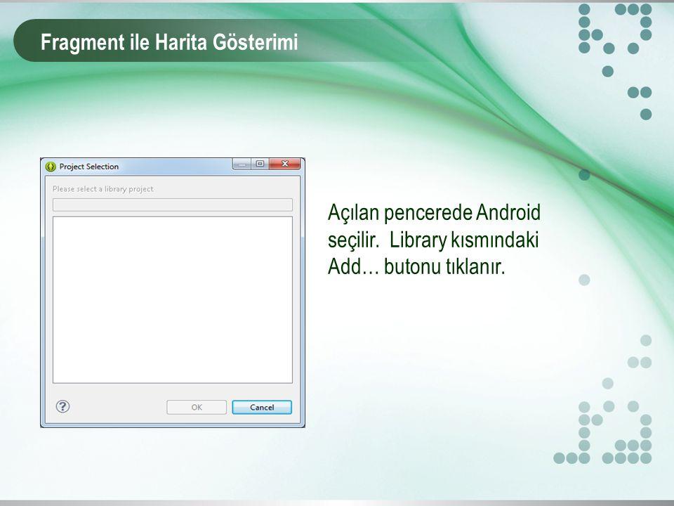 Açılan pencerede Android seçilir. Library kısmındaki Add… butonu tıklanır.