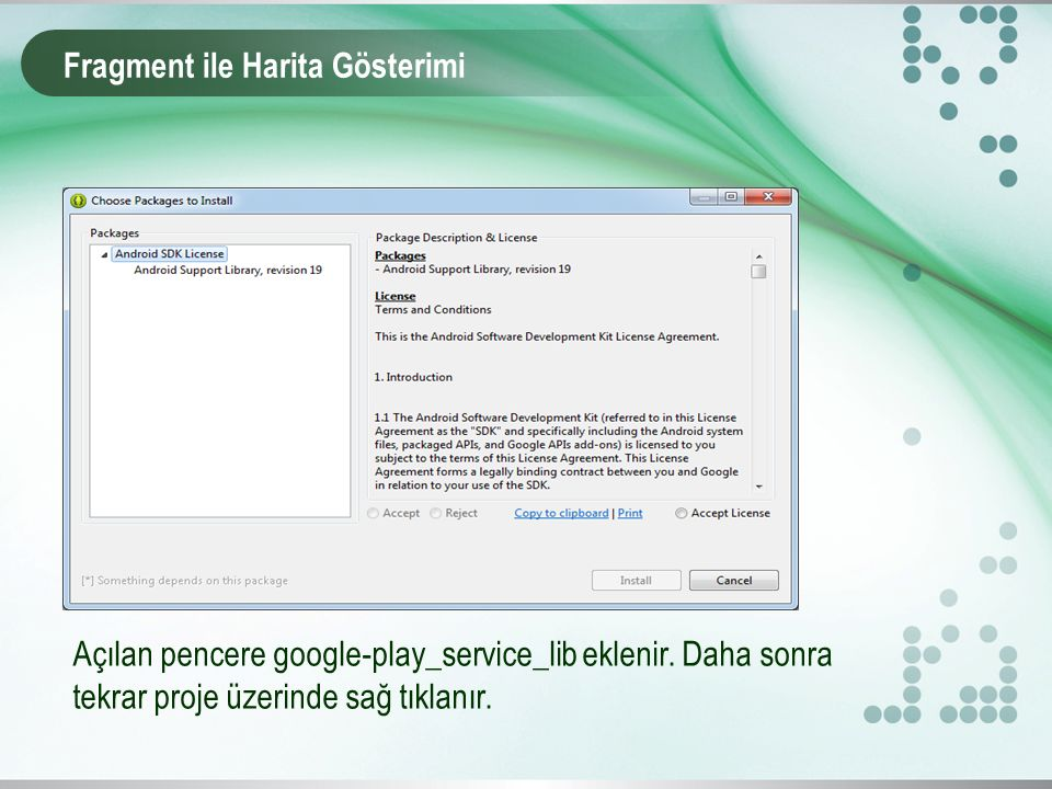 Fragment ile Harita Gösterimi Açılan pencere google-play_service_lib eklenir. Daha sonra tekrar proje üzerinde sağ tıklanır.