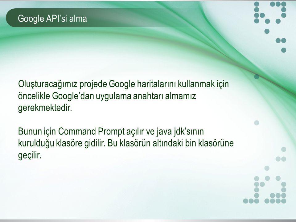 Google API'si alma Oluşturacağımız projede Google haritalarını kullanmak için öncelikle Google'dan uygulama anahtarı almamız gerekmektedir. Bunun için