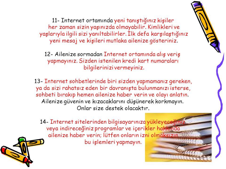 15- Internet ortamında başkalarını rahatsız edecek davranışlarda bulunmayınız.