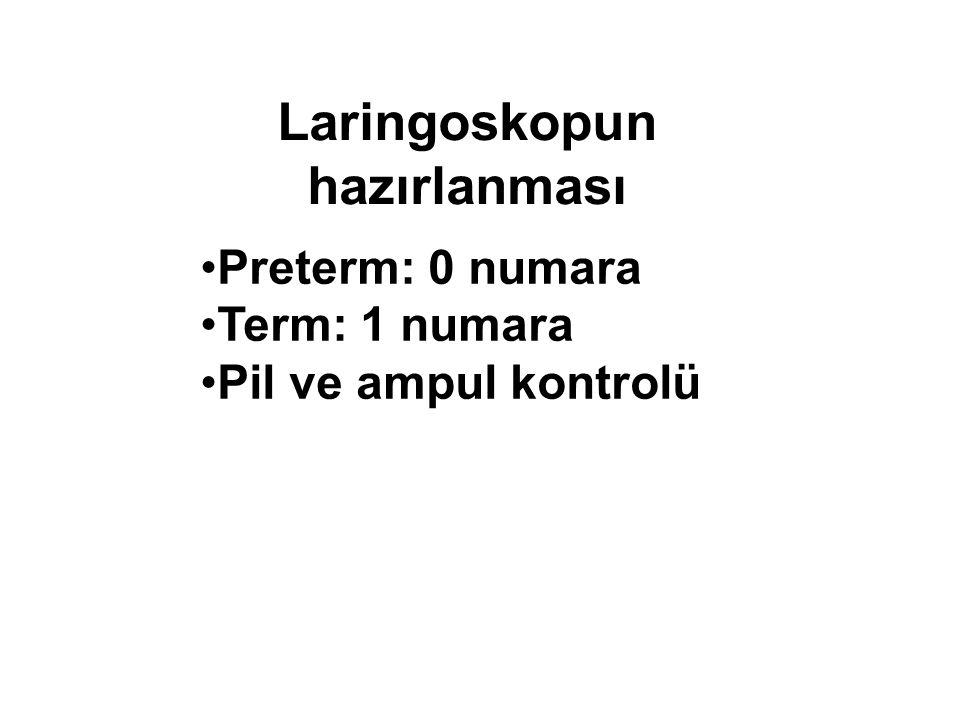 Preterm: 0 numara Term: 1 numara Pil ve ampul kontrolü Laringoskopun hazırlanması