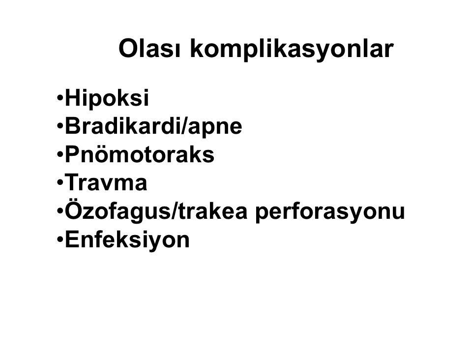Olası komplikasyonlar Hipoksi Bradikardi/apne Pnömotoraks Travma Özofagus/trakea perforasyonu Enfeksiyon