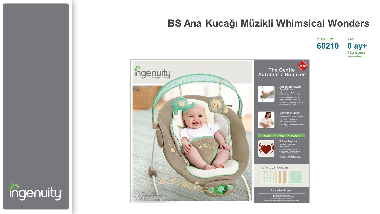 Ayırt Edici Önemli Özellikler 1 Annenin hareketlerini taklit edecek şekilde bebeği hoplatan tek ana kucağı 2 Kaliteli kumaşlar, çıkarılabilir baş desteği, entegre yastık, pedli ayak desteği, melodiler, doğa sesleri ve kalp ritmi titremişi ile bebeği sakinleştirici konfor özellikleri 3 Rakipleriyle kıyaslandığında Hybridrive ™ teknolojisi sayesinde 2 kat uzun süren pil ömrü BS Ana Kucağı Müzikli Whimsical Wonders