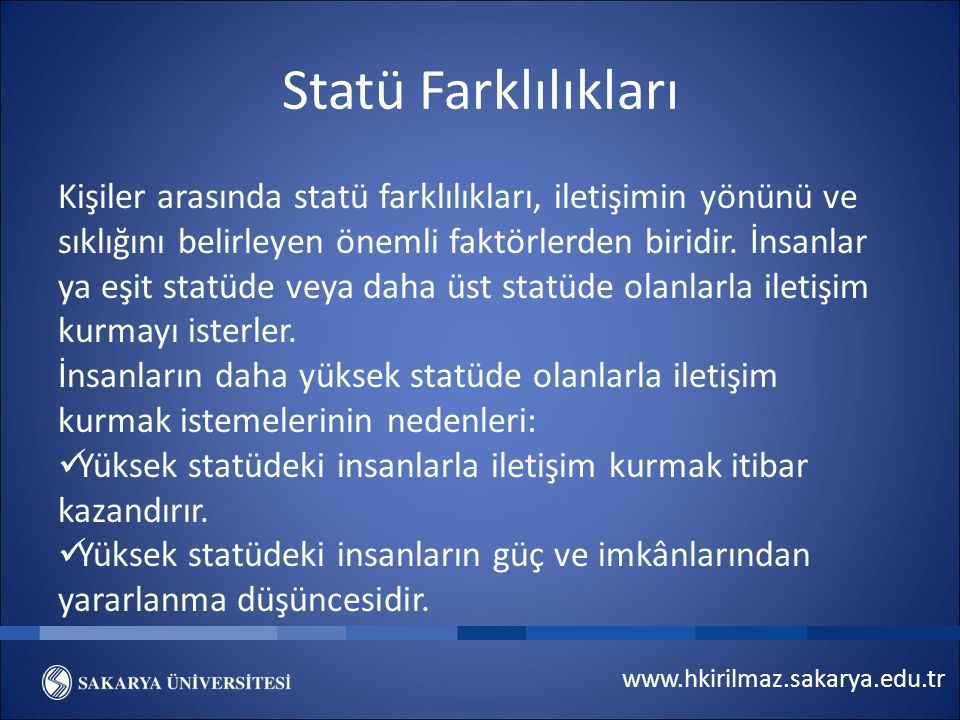 www.hkirilmaz.sakarya.edu.tr Statü Farklılıkları Kişiler arasında statü farklılıkları, iletişimin yönünü ve sıklığını belirleyen önemli faktörlerden biridir.