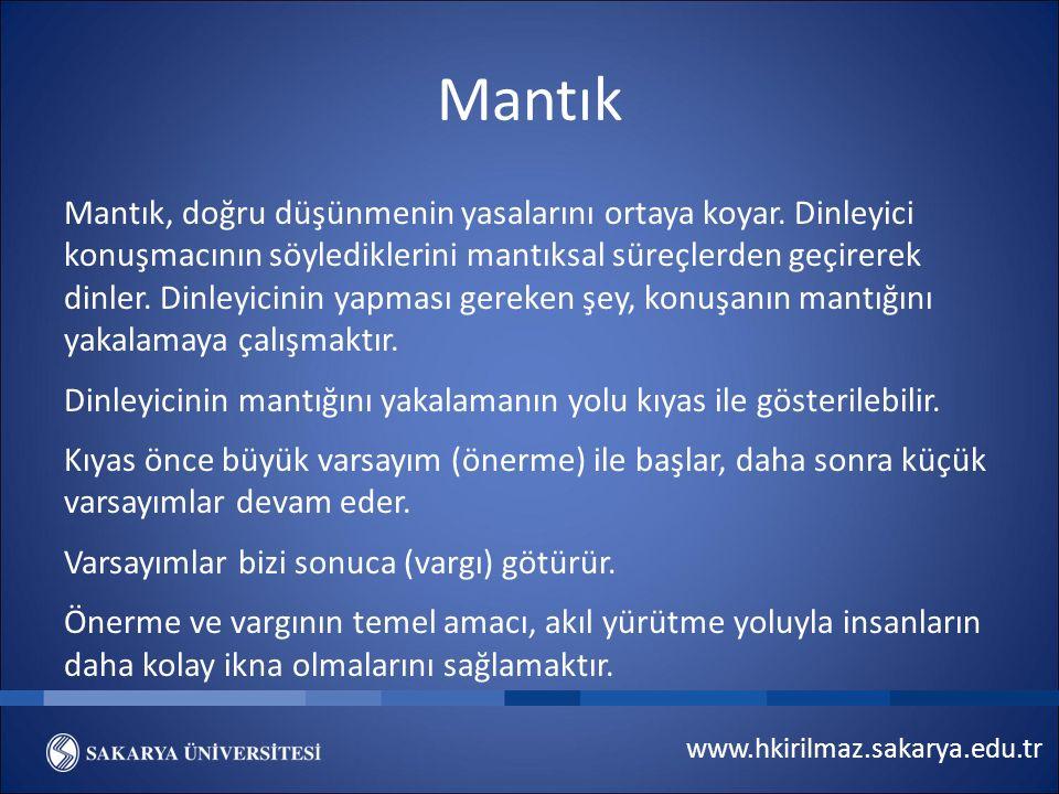 www.hkirilmaz.sakarya.edu.tr Mantık Mantık, doğru düşünmenin yasalarını ortaya koyar.