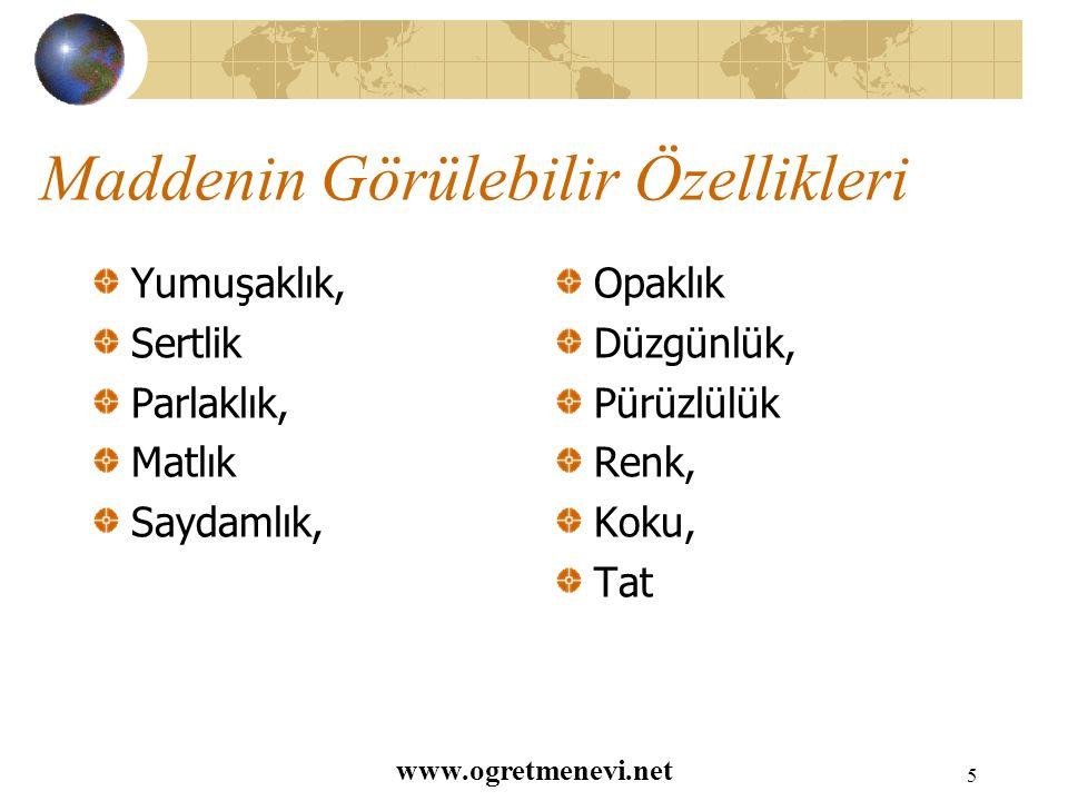 www.ogretmenevi.net 4 Maddenin Ölçülebilir Özellikleri Hacim, Kütle, Ağırlıktır.