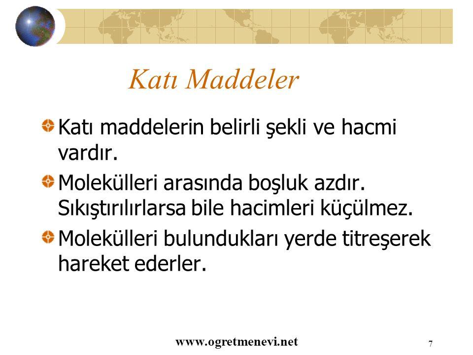 www.ogretmenevi.net 6 Maddenin Halleri Katı maddeler:taş, Demir,bakır,altın vb.