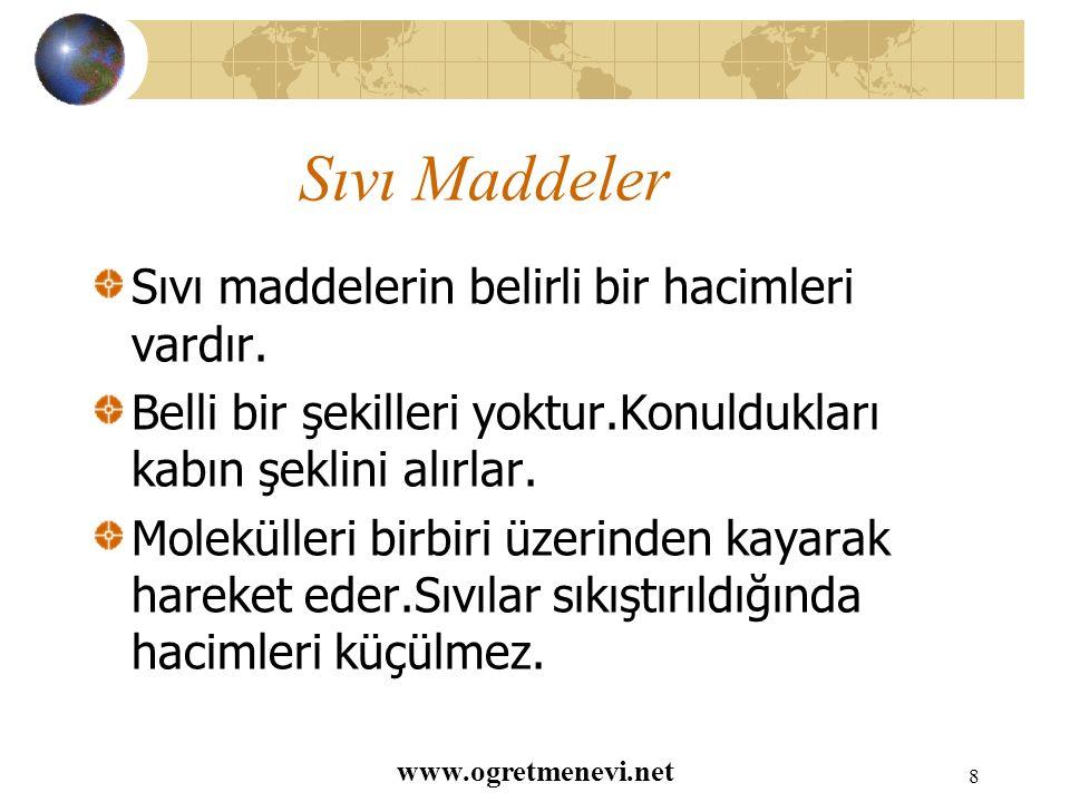 www.ogretmenevi.net 7 Katı Maddeler Katı maddelerin belirli şekli ve hacmi vardır.