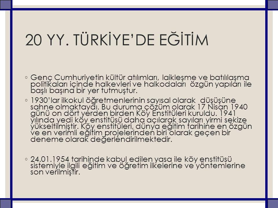 20 YY. TÜRKİYE'DE EĞİTİM ◦ Genç Cumhuriyetin kültür atılımları, laikleşme ve batılılaşma politikaları içinde halkevleri ve halkodaları özgün yapıları