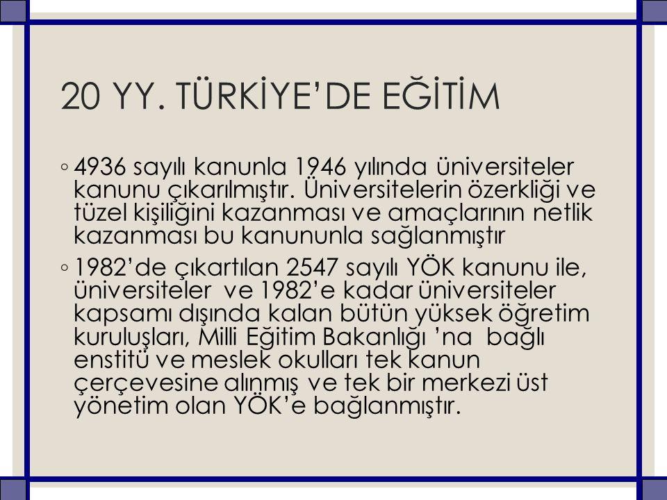 20 YY. TÜRKİYE'DE EĞİTİM ◦ 4936 sayılı kanunla 1946 yılında üniversiteler kanunu çıkarılmıştır. Üniversitelerin özerkliği ve tüzel kişiliğini kazanmas