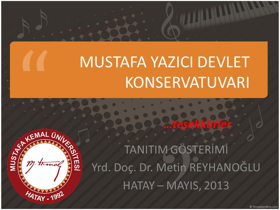 MUSTAFA YAZICI DEVLET KONSERVATUVARI TANITIM GÖSTERİMİ Yrd. Doç. Dr. Metin REYHANOĞLU HATAY – MAYIS, 2013 …teşekkürler