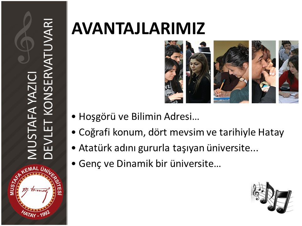 AVANTAJLARIMIZ Hoşgörü ve Bilimin Adresi… Coğrafi konum, dört mevsim ve tarihiyle Hatay Atatürk adını gururla taşıyan üniversite... Genç ve Dinamik bi