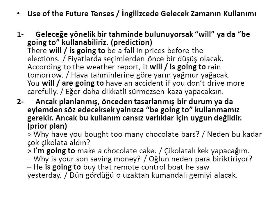 """Use of the Future Tenses / İngilizcede Gelecek Zamanın Kullanımı 1- Geleceğe yönelik bir tahminde bulunuyorsak """"will"""" ya da """"be going to"""" kullanabilir"""