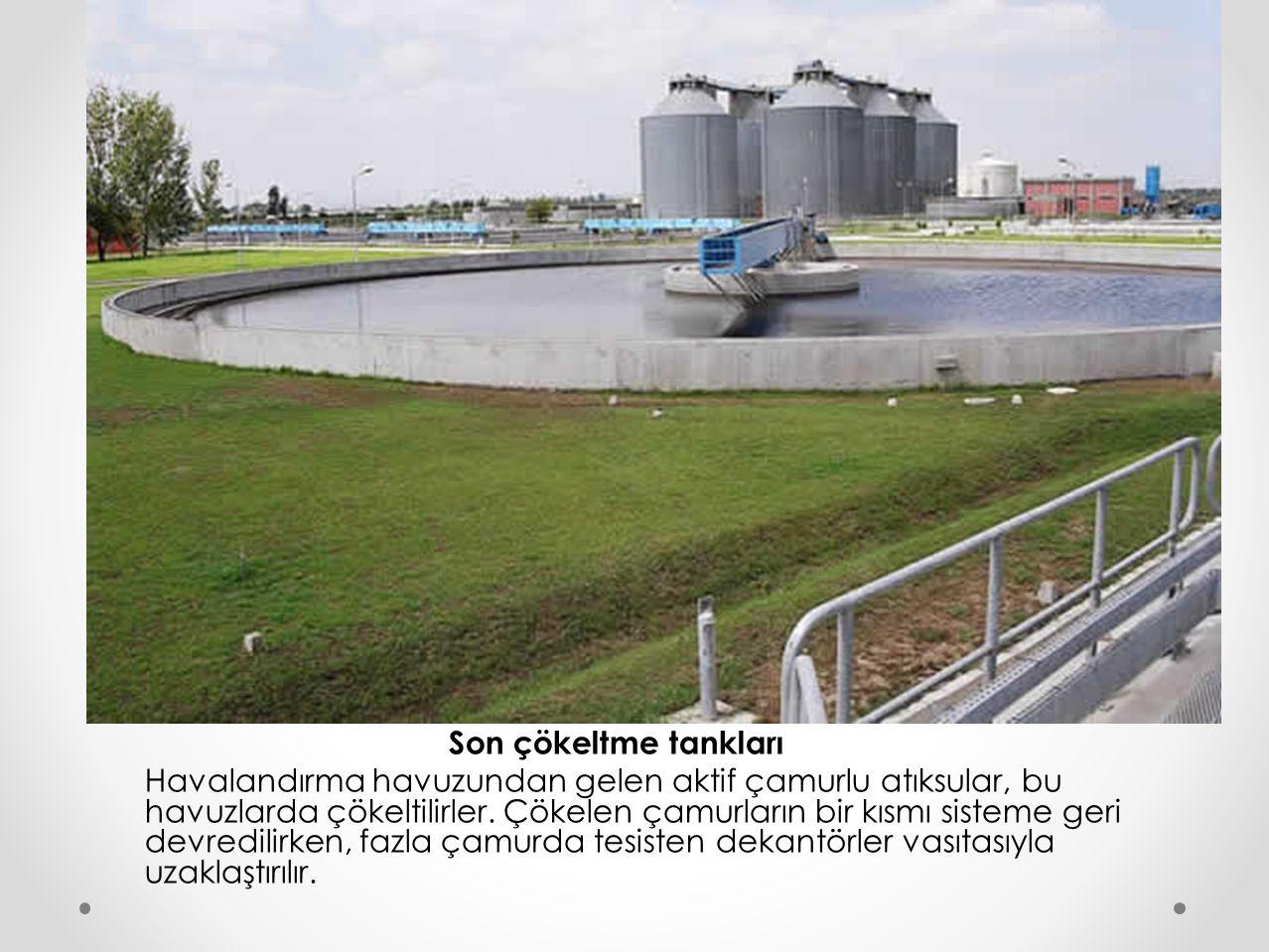 Son çökeltme tankları Havalandırma havuzundan gelen aktif çamurlu atıksular, bu havuzlarda çökeltilirler. Çökelen çamurların bir kısmı sisteme geri de