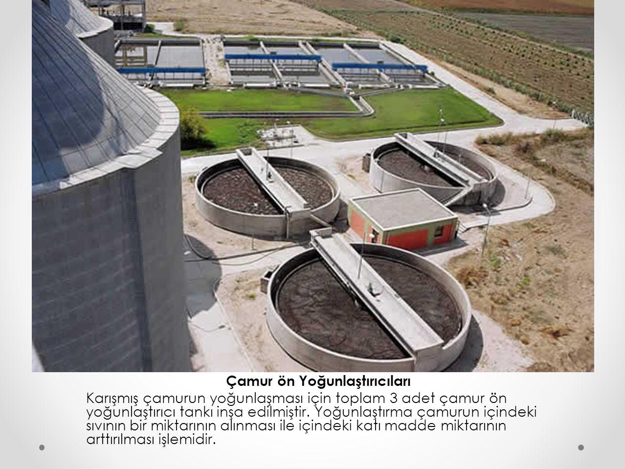 Çamur ön Yoğunlaştırıcıları Karışmış çamurun yoğunlaşması için toplam 3 adet çamur ön yoğunlaştırıcı tankı inşa edilmiştir. Yoğunlaştırma çamurun için