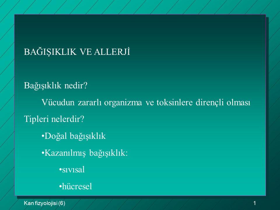 Kan fizyolojisi (6)62 ALLERJİ Bağışıklığın en önemli yan etkisi allerjidir.