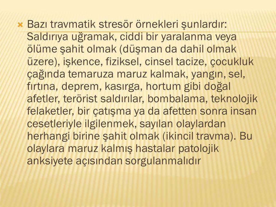  Bazı travmatik stresör örnekleri şunlardır: Saldırıya uğramak, ciddi bir yaralanma veya ölüme şahit olmak (düşman da dahil olmak üzere), işkence, fi