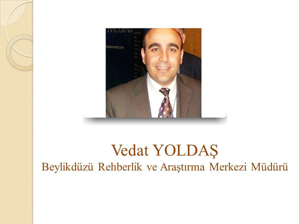 Vedat YOLDAŞ Beylikdüzü Rehberlik ve Araştırma Merkezi Müdürü