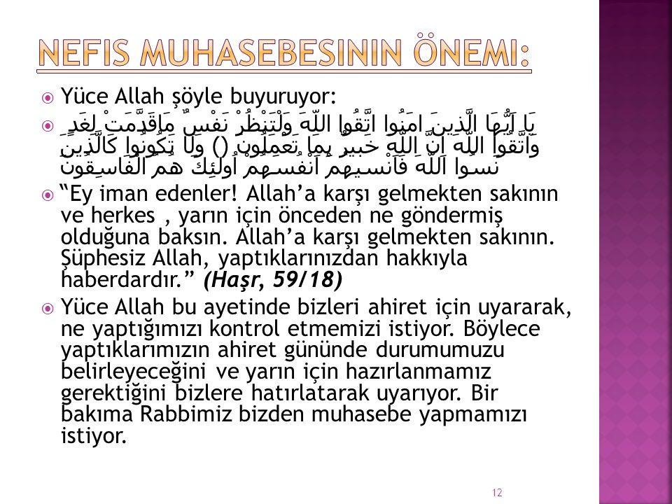  Yüce Allah şöyle buyuruyor:  يَا اَيُّهَا الَّذينَ امَنُوا اتَّقُوا اللّهَ وَلْتَنْظُرْ نَفْسٌ مَاقَدَّمَتْ لِغَدٍ وَاتَّقُوا اللّهَ اِنَّ اللّهَ خ