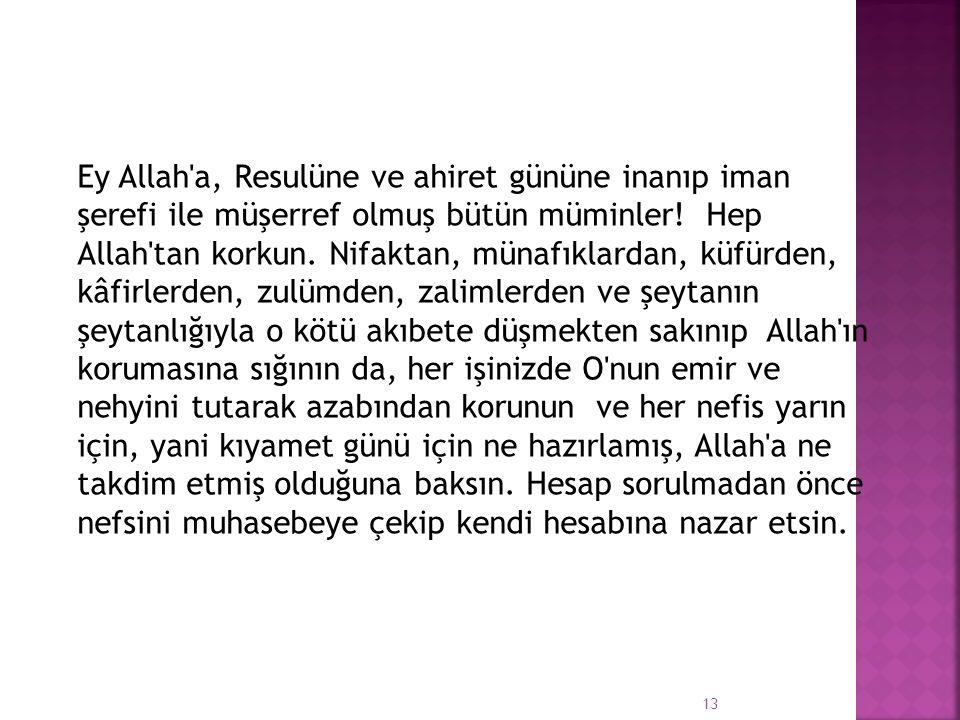 Ey Allah a, Resulüne ve ahiret gününe inanıp iman şerefi ile müşerref olmuş bütün müminler.