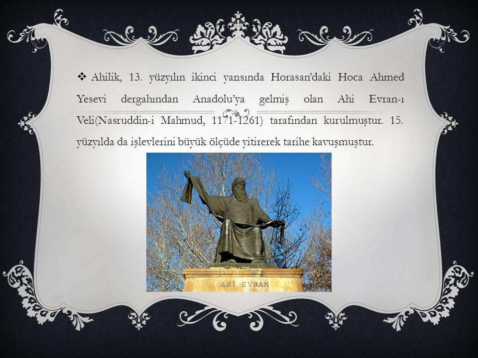  Ahilik, 13. yüzyılın ikinci yarısında Horasan'daki Hoca Ahmed Yesevi dergahından Anadolu'ya gelmiş olan Ahi Evran-ı Veli(Nasruddin-i Mahmud, 1171-12