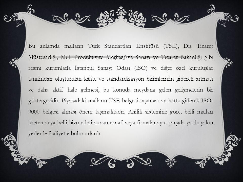 Bu anlamda malların Türk Standartları Enstitüsü (TSE), Dış Ticaret Müsteşarlığı, Milli Prodüktivite Merkezi ve Sanayi ve Ticaret Bakanlığı gibi resmi kurumlarla İstanbul Sanayi Odası (İSO) ve diğer özel kuruluşlar tarafından oluşturulan kalite ve standardizasyon birimlerinin giderek artması ve daha aktif hale gelmesi, bu konuda meydana gelen gelişmelerin bir göstergesidir.