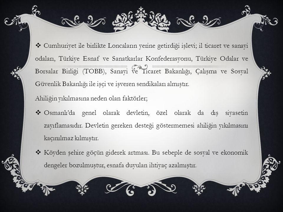  Cumhuriyet ile birlikte Loncaların yerine getirdiği işlevi; il ticaret ve sanayi odaları, Türkiye Esnaf ve Sanatkarlar Konfederasyonu, Türkiye Odala