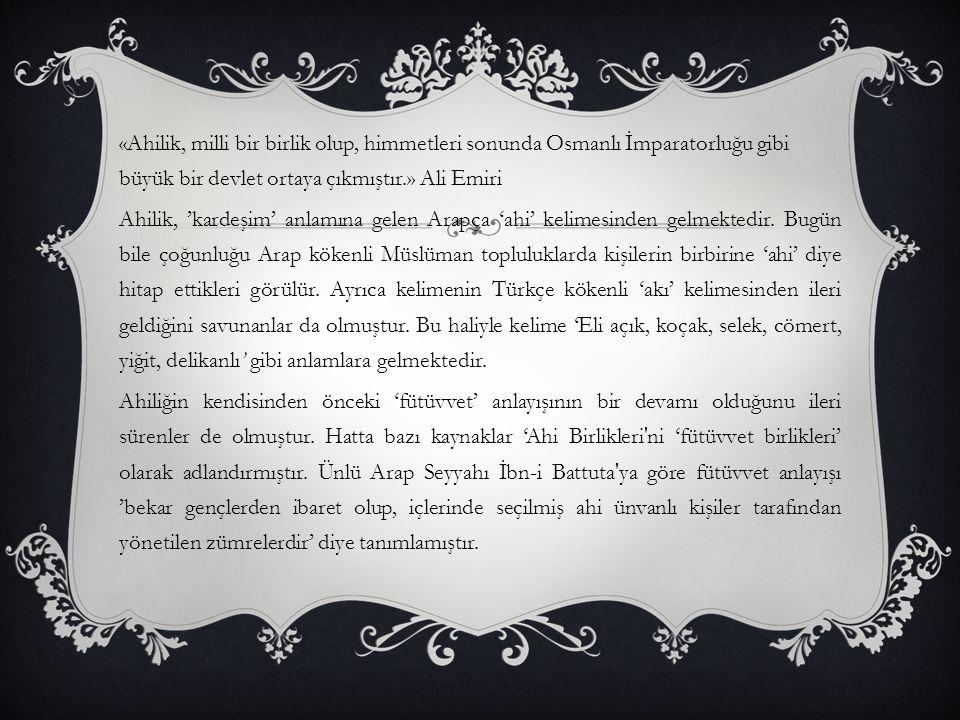 «Ahilik, milli bir birlik olup, himmetleri sonunda Osmanlı İmparatorluğu gibi büyük bir devlet ortaya çıkmıştır.» Ali Emiri Ahilik, 'kardeşim' anlamın