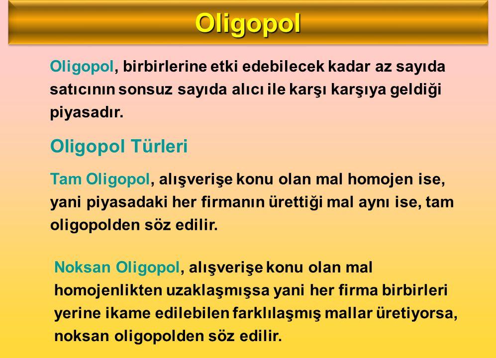 Oligopol, birbirlerine etki edebilecek kadar az sayıda satıcının sonsuz sayıda alıcı ile karşı karşıya geldiği piyasadır. OligopolOligopol Tam Oligopo