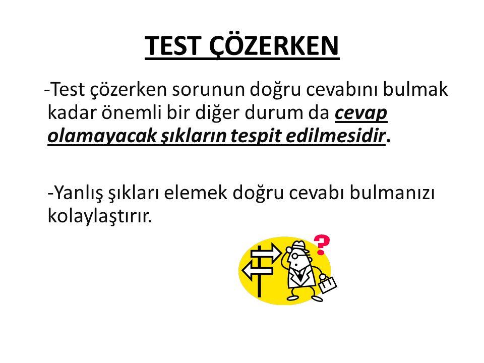 TEST ÇÖZERKEN -Test çözerken sorunun doğru cevabını bulmak kadar önemli bir diğer durum da cevap olamayacak şıkların tespit edilmesidir. -Yanlış şıkla