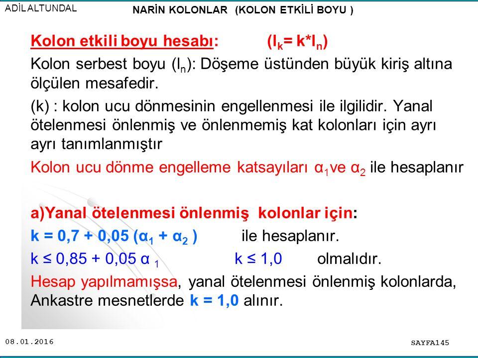 08.01.2016 SAYFA145 ADİL ALTUNDAL NARİN KOLONLAR (KOLON ETKİLİ BOYU ) Kolon etkili boyu hesabı: (l k = k*l n ) Kolon serbest boyu (l n ): Döşeme üstün