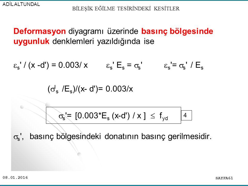 08.01.2016 Deformasyon diyagramı üzerinde basınç bölgesinde uygunluk denklemleri yazıldığında ise  s ' / (x -d') = 0.003/ x  s ' E s =  s '  s '=